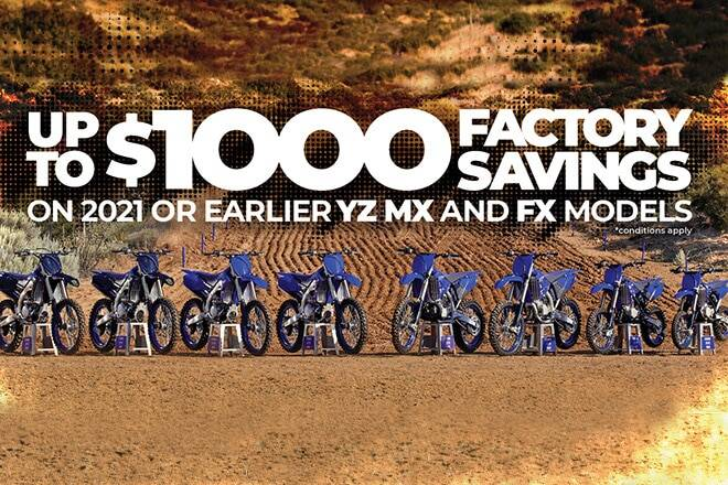 Up to $1,000 Factory Savings on 2021 or erlier YZ MX and FX models